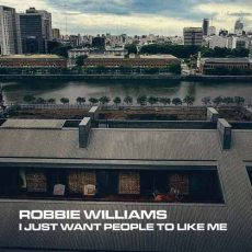Robbie Williams I Just Want People To Like Me