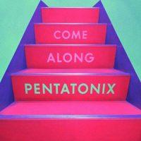 Pentatonix Come Along
