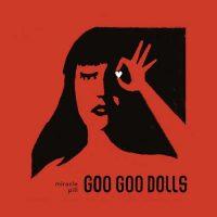 The Goo Goo Dolls Miracle Pill