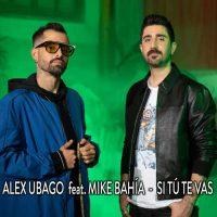 Álex Ubago, Mike Bahia Si tú te vas