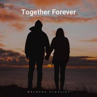 Together Forever (Playlist By MELOVAZ.NET)