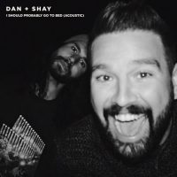 Dan + Shay I Should Probably Go To Bed (Acoustic)