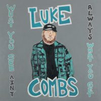 Luke CombsWhat You See Ain't Always What You Get