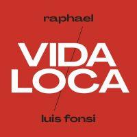 Raphael, Luis Fonsi Vida Loca