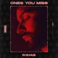 R3hab Ones You Miss