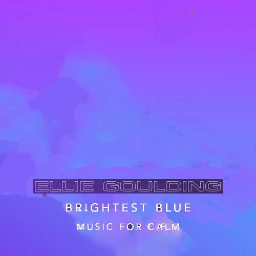 Ellie Goulding Brightest Blue - Music For Calm