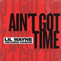 Lil Wayne Foushee Ain't Got Time