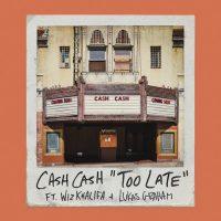 Cash Cash Wiz Khalifa Lukas Graham Too Late