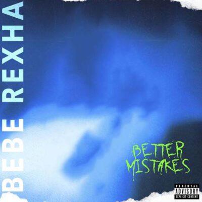 Bebe Rexha Better Mistakes