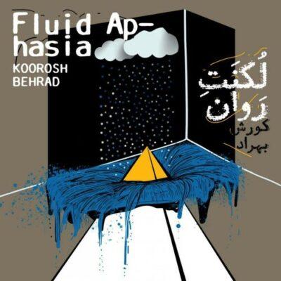 Koorosh Behrad Mehrdad Behrad Fluid Aphasia