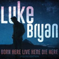 Luke Bryan Born Here Live Here Die Here (Deluxe Edition)