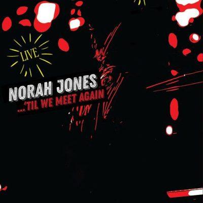 Norah Jones Til We Meet Again (Live)