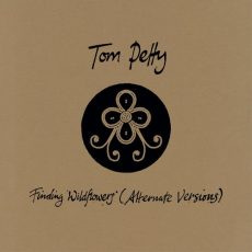 Tom Petty Finding Wildflowers (Alternate Versions)