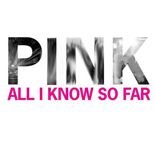 P!nk All I Know So Far