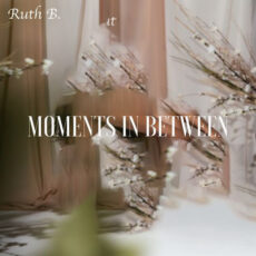 Ruth B. Moments in Between