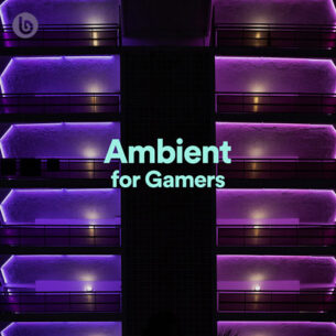 Ambient for Gamers Playlist