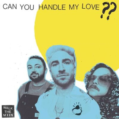 Walk The Moon Can You Handle My Love