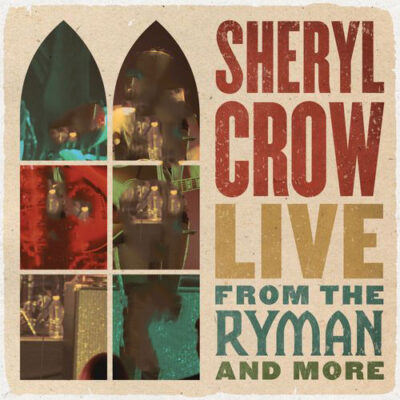 Sheryl Crow Live From the Ryman And More