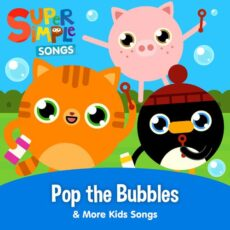 Super Simple Songs Pop the Bubbles & More Kids Songs