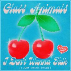 Glass Animals I Don't Wanna Talk (I Just Wanna Dance)