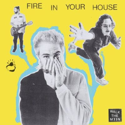 Walk The Moon Fire In Your House