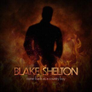 Blake Shelton Come Back As A Country Boy