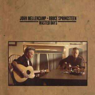 John Mellencamp Bruce Springsteen Wasted Days