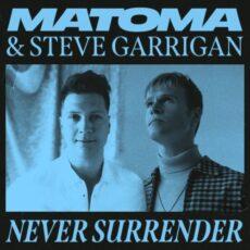 Matoma Steve Garrigan Never Surrender
