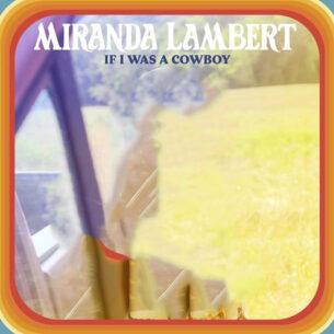 Miranda Lambert If I Was a Cowboy